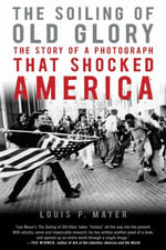 The Soiling of Old Glory : The Story of a Photograph That Shocked America - Louis P. Masur