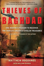 Thieves of Baghdad : One Marine's Passion to Recover the World's Greatest Stolen Treasures - Matthew Bogdanos