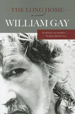 The Long Home : A Novel - William Gay