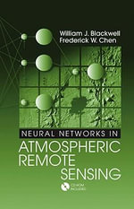 Neural Networks in Atmospheric Remote Sensing - William J. Blackwell