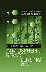 Neural Networks in Atmospheric Remote Sensing - William J. Blackwell