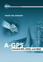 A-GPS : Assisted GPS, GNSS, and SBAS - Frank van Diggelen