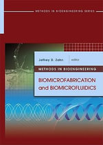 Methods in Bioengineering : Biomicrofabrication and Biomicrofluidics