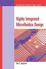 Highly Integrated Microfluidics Design - Dan E. Angelescu