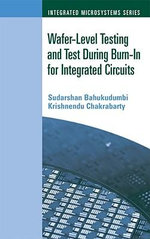 Wafer-Level Testing and Test During Burn-In for Integrated Circuits - Sudarshan Bahukudumbi