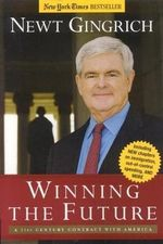 Winning the Future : A 21st Century Contract with America :  A 21st Century Contract with America - Newt Gingrich
