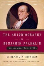 The Autobiography of Benjamin Franklin : 1706-1757 - Benjamin Franklin