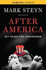 After America : Get Ready for Armageddon - Mark Steyn