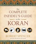 The Complete Infidel's Guide to the Koran - Robert Spencer