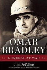 Omar Bradley : General at War - Jim DeFelice