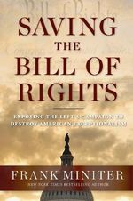 Saving the Bill of Rights : Exposing the Left's Campaign to Destroy American Exceptionalism - Frank Miniter
