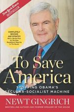To Save America : Stopping Obama's Secular-Socialist Machine - Newt Gingrich