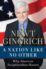 A Nation Like No Other : Why American Exceptionalism Matters - Newt