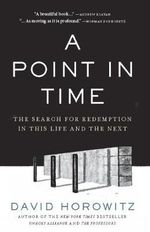 A Point in Time : The Search for Redemption in This Life and the Next - David Horowitz