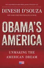 Obama's America : Unmaking the American Dream - Dinesh D'Souza
