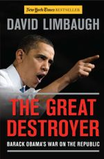 The Great Destroyer : Barack Obama's War on the Republic - David Limbaugh