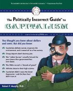 The Politically Incorrect Guide to Capitalism - Robert P. Murphy