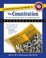 The Politically Incorrect Guide to the Constitution : From Dominion to Republic, 1776-1840 - Kevin R C Gutzman