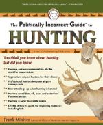 The Politically Incorrect Guide to Hunting : Politically Incorrect Guides - Frank Miniter