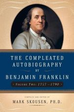 The Compleated Biography (1757-1790) : 1757-1790 - Benjamin Franklin