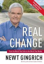 Real Change : The Fight for America's Future - Newt Gingrich