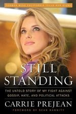 Still Standing : The Untold Story of My Fight Against Gossip, Hate, and Political Attacks - Carrie Prejean