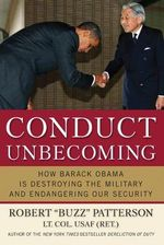 Conduct Unbecoming : How Barack Obama Is Destroying the Military and Endangering Our Security - Robert Patterson
