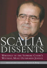 Scalia Dissents : Writings of the Supreme Court's Wittiest, Most Outspoken Justice - Antonin Scalia