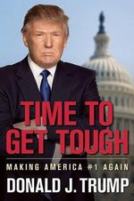 Time to Get Tough : Making America #1 Again - Donald J. Trump