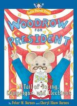 Woodrow for President : A Tail of Voting, Campaigns, and Elections - Peter W. Barnes