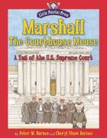 Marshall, the Courthouse Mouse : A Tail of the U. S. Supreme Court - Peter W. Barnes