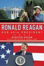 Ronald Reagan Our 40th President - Winston Groom