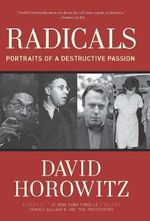Radicals : Portraits of a Destructive Passion - David Horowitz