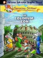 The Coliseum Con : Geronimo Stilton Graphic Novel Series : Book 3 - Geronimo Stilton