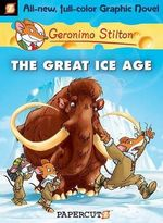The Great Ice Age : Geronimo Stilton Graphic Novel Series : Book 5 - Geronimo Stilton