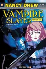 Nancy Drew : Vampire Slayer : Nancy Drew Series : The New Case Files : Book 1 - Stefan Petrucha