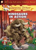 Dinosaurs in Action! : Geronimo Stilton Graphic Novel Series : Book 7 - Geronimo Stilton