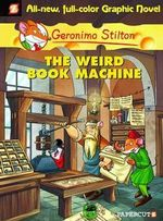 The Weird Book Machine : Geronimo Stilton Graphic Novel Series : Book 9 - Geronimo Stilton