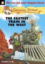 Fastest Train in the West : Geronimo Stilton Graphic Novel : Book 13 - Geronimo Stilton