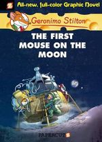 The First Mouse on the Moon : Geronimo Stilton : Book 14 - Geronimo Stilton