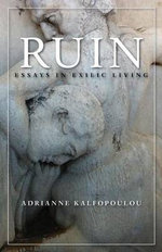 Ruin : Essays in Exilic Living - Adrianne Kalfopoulou