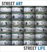 Street Art, Street Life : From the 1950s to Now - Lydia Yee