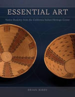 Essential Art : Native Basketry Fom the California Indian Heritage Center - Brian Bibby