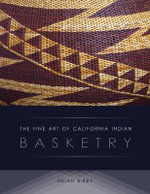 The Fine Art of California Indian Basketry - Brian Bibby