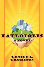 Fatropolis - Tracey L. Thompson