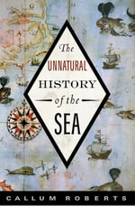Unnatural History of the Sea - Callum Roberts
