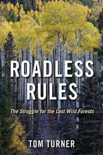 Roadless Rules : The Struggle for the Last Wild Forests - Tom Turner