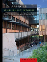 Costs and Benefits of Greening the Built World : Costs, Benefits, and Strategies - Gregory Kats