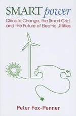 Smart Power : Climate Changes, the Smart Grid, and the Future of Electric Utilities - Peter S. Fox-Penner