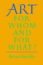 Art : For Whom and For What? - Brian Keeble